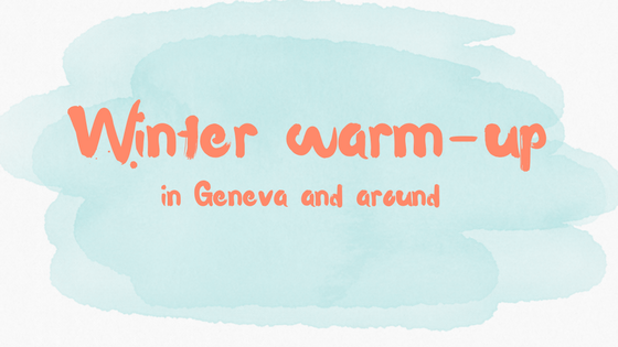 Winter warm up places in the Geneva region